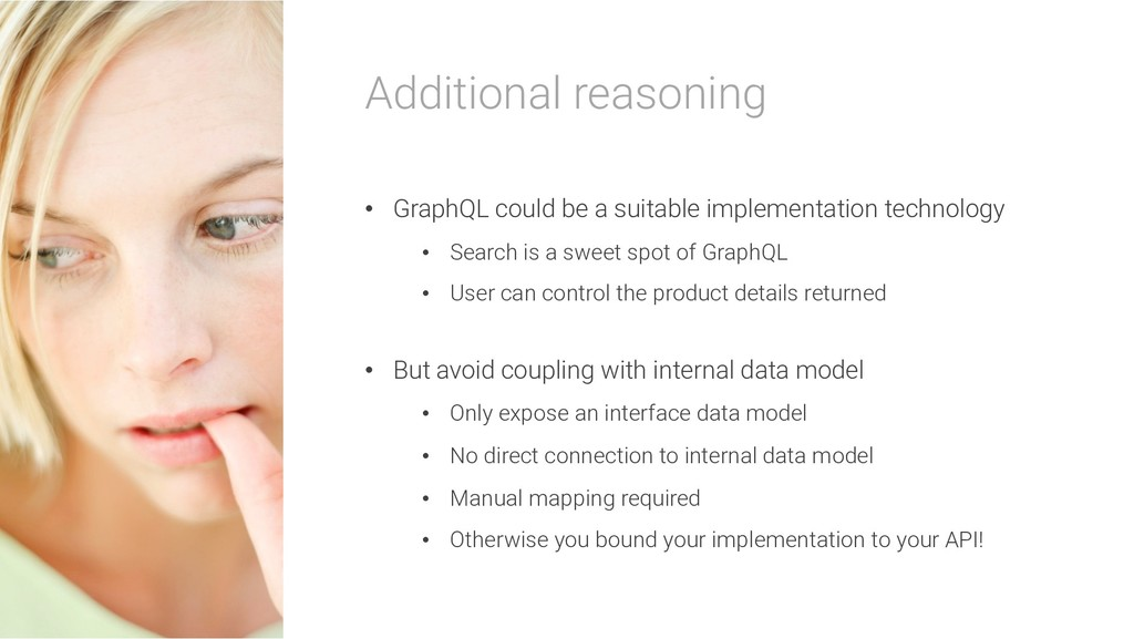Additional reasoning • GraphQL could be a suita...