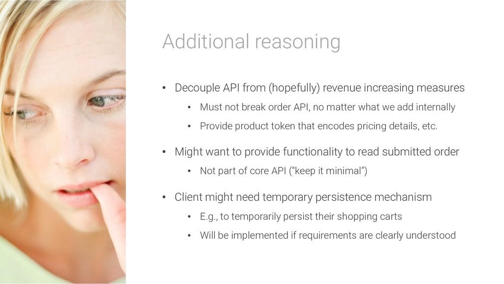 Additional reasoning • Decouple API from (hopef...