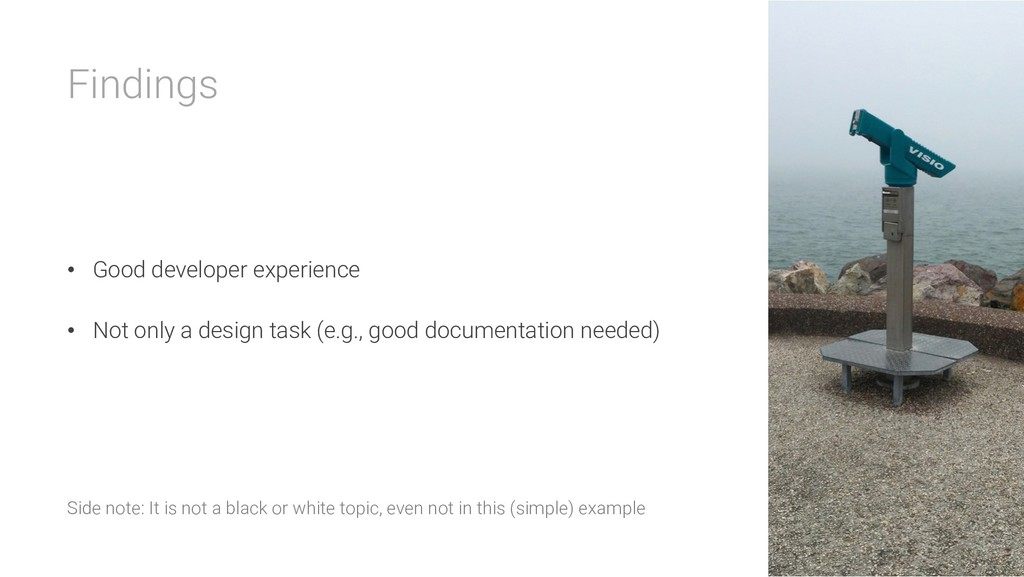 Findings • Good developer experience • Not only...