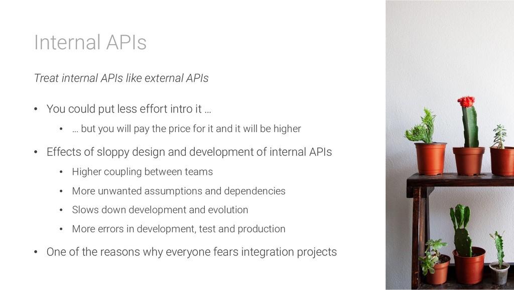 Internal APIs Treat internal APIs like external...