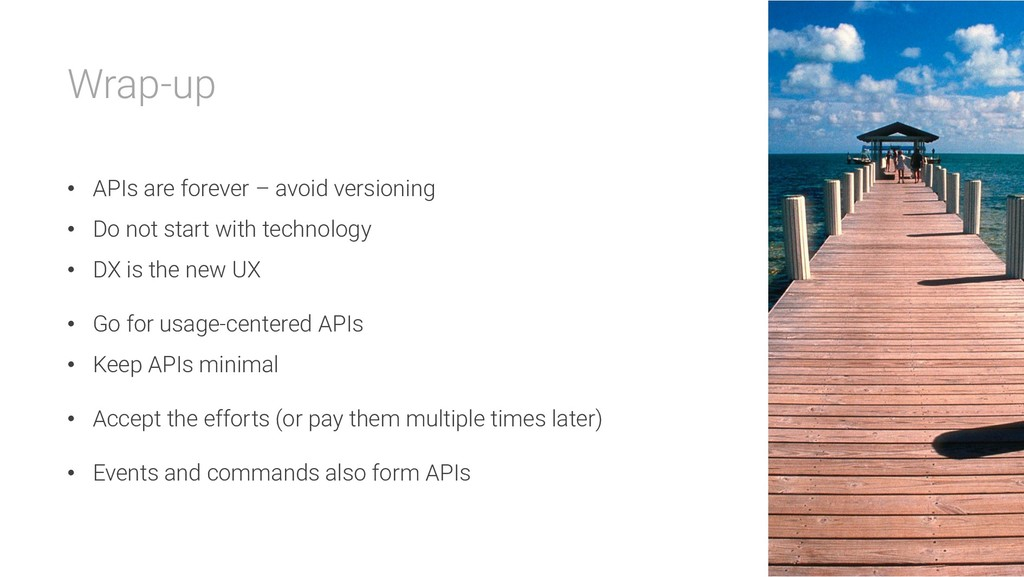 Wrap-up • APIs are forever – avoid versioning •...