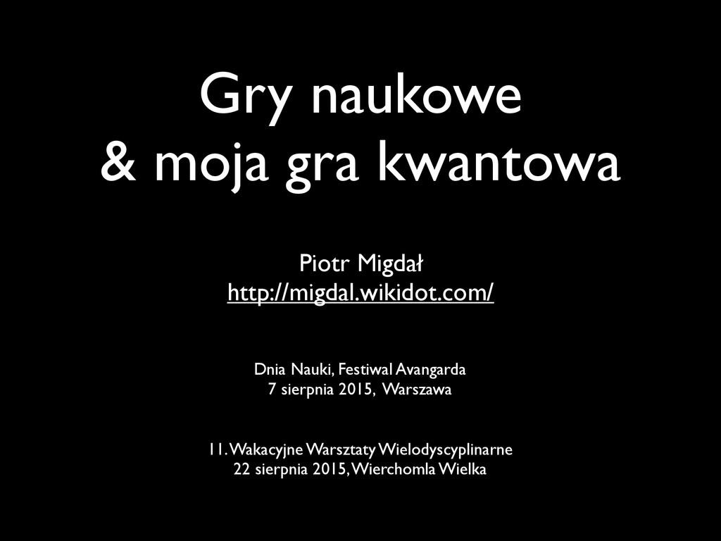 Gry naukowe & moja gra kwantowa Piotr Migdał ht...