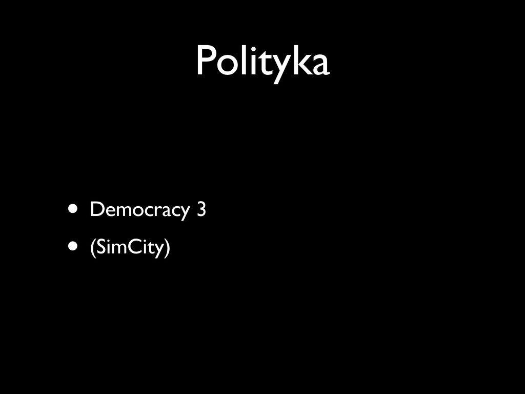 Polityka • Democracy 3 • (SimCity)