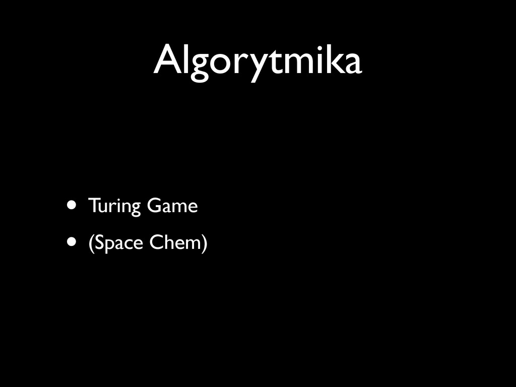 Algorytmika • Turing Game • (Space Chem)