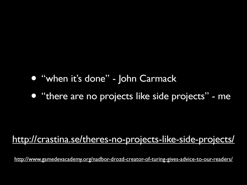 "• ""when it's done"" - John Carmack • ""there are ..."