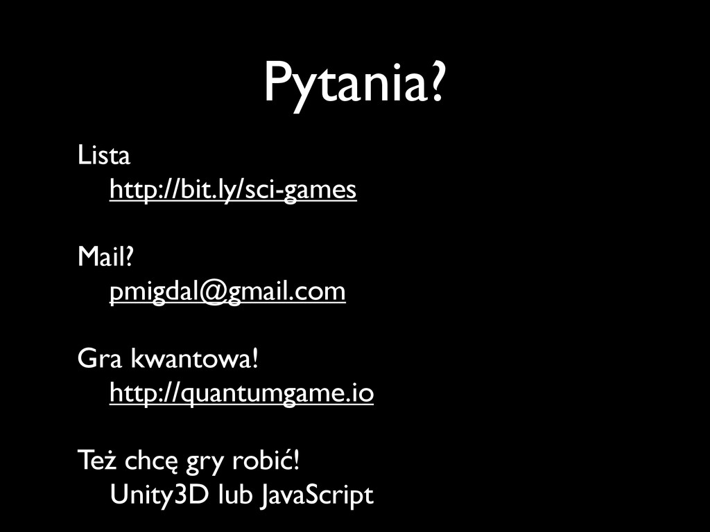 Pytania? Lista http://bit.ly/sci-games Mail? pm...