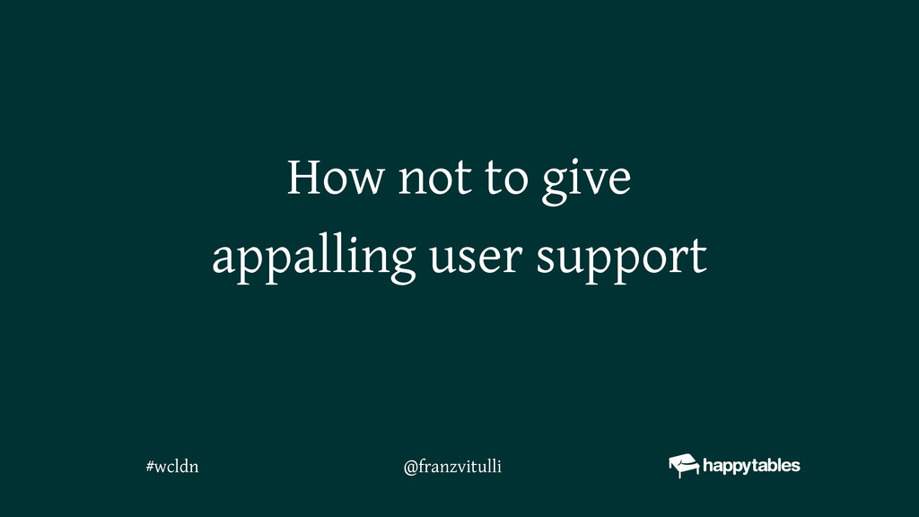 How not to give appalling user support @franzvi...