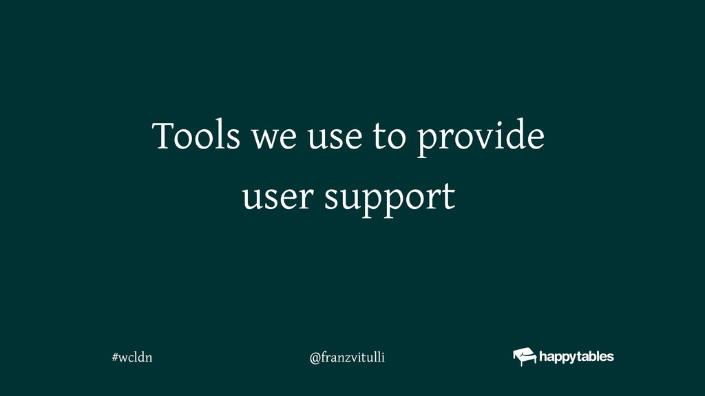 Tools we use to provide user support @franzvitu...
