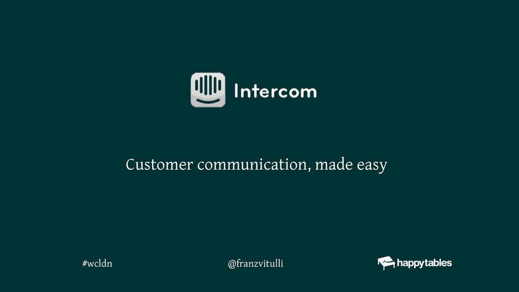 @franzvitulli Customer communication, made easy...