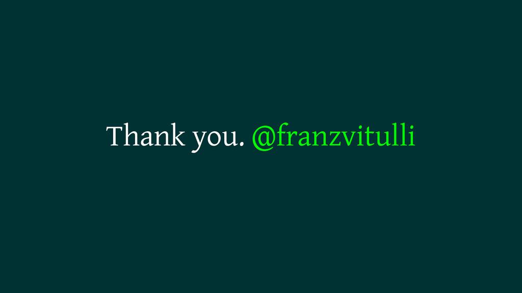 Thank you. @franzvitulli