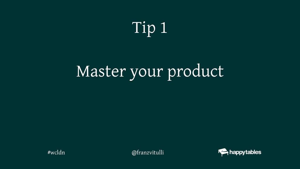 Master your product Tip 1 @franzvitulli #wcldn