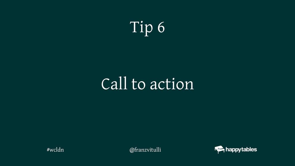 Call to action Tip 6 @franzvitulli #wcldn