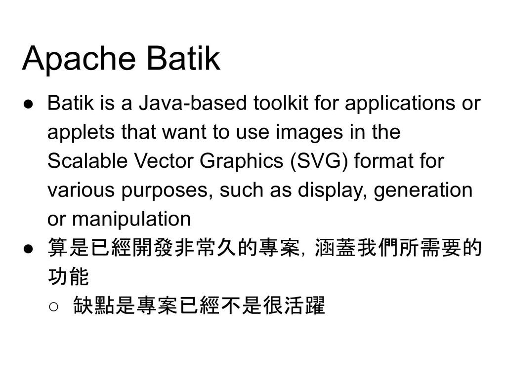 Apache Batik ● Batik is a Java-based toolkit fo...