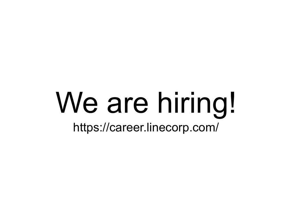 We are hiring! https://career.linecorp.com/