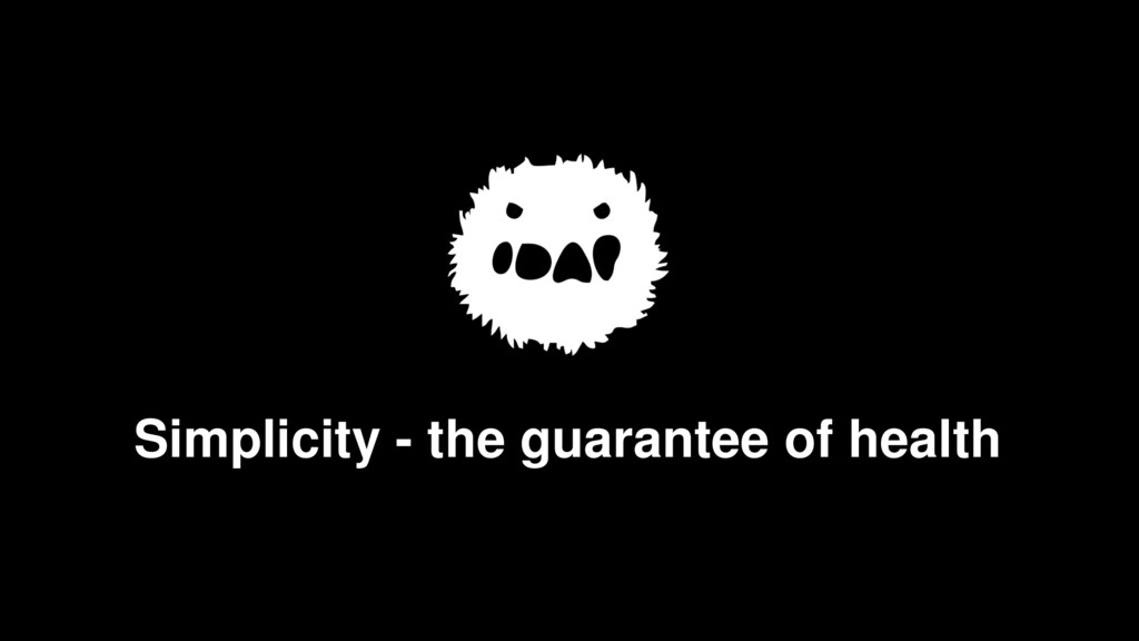 Simplicity - the guarantee of health
