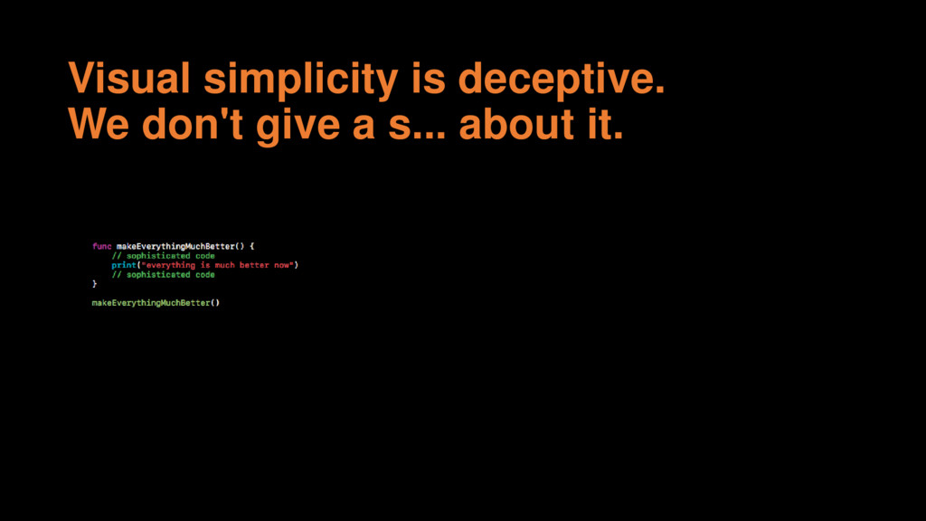 Visual simplicity is deceptive. We don't give a...