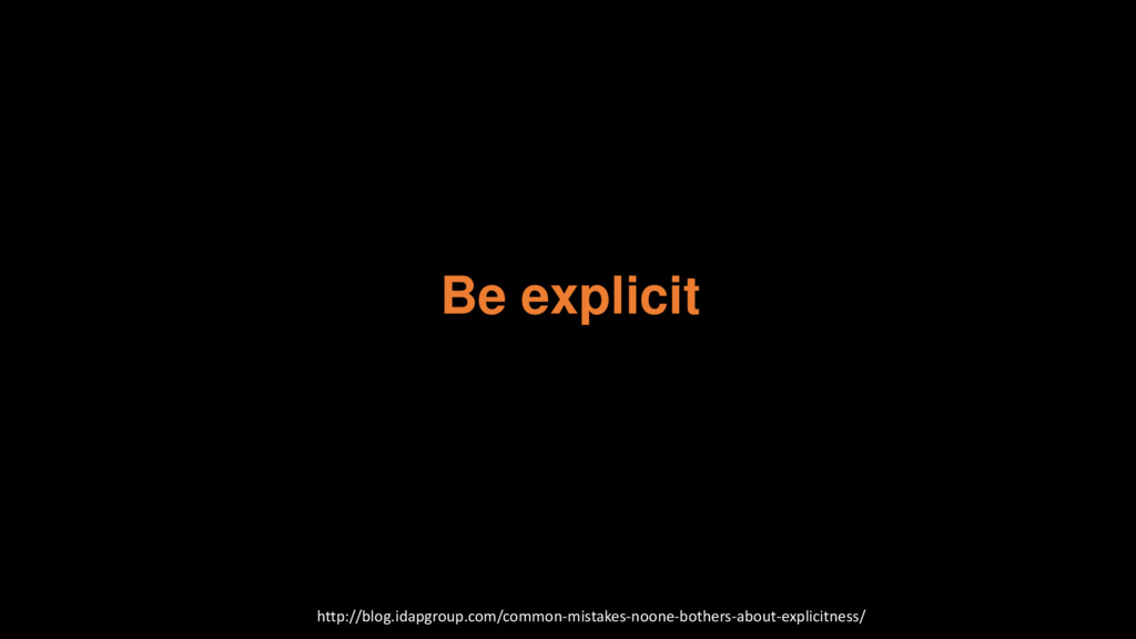Be explicit http://blog.idapgroup.com/common-mi...
