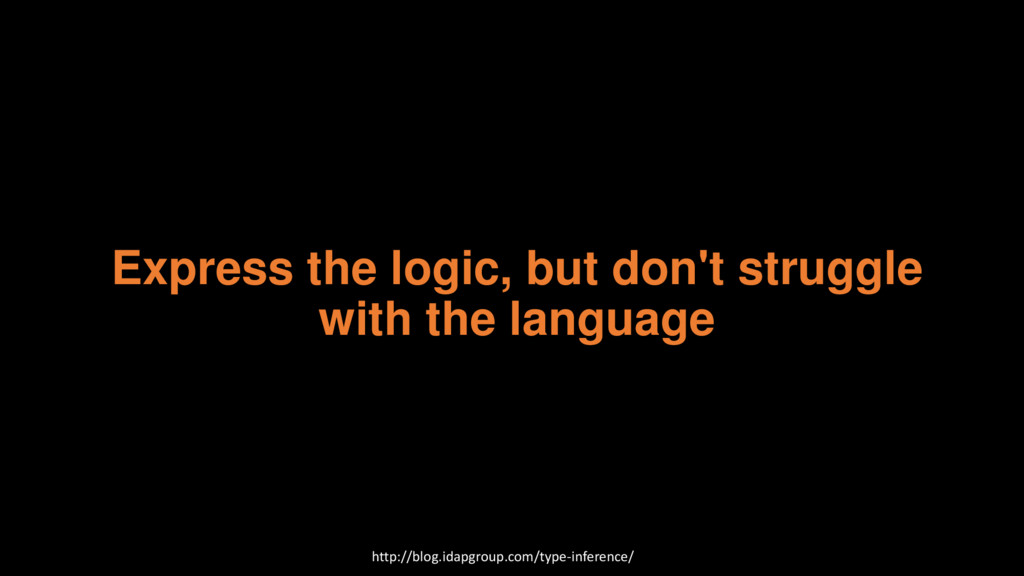 Express the logic, but don't struggle with the ...