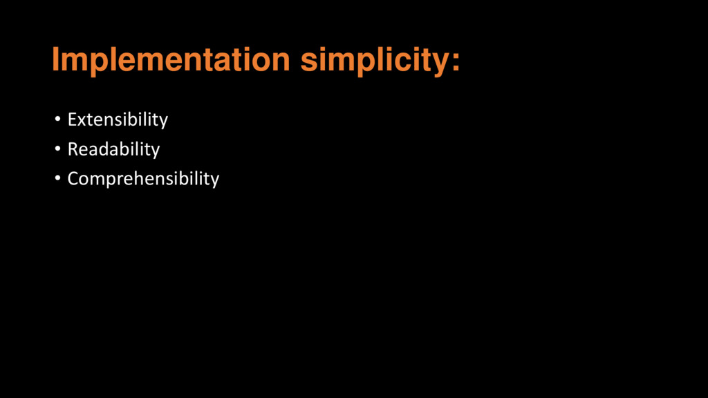 Implementation simplicity: • Extensibility • Re...