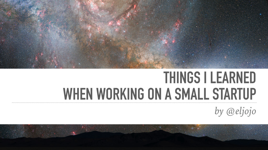 THINGS I LEARNED WHEN WORKING ON A SMALL STARTU...
