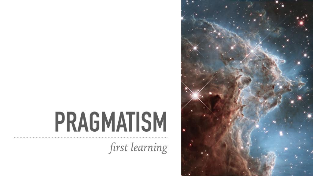 PRAGMATISM first learning