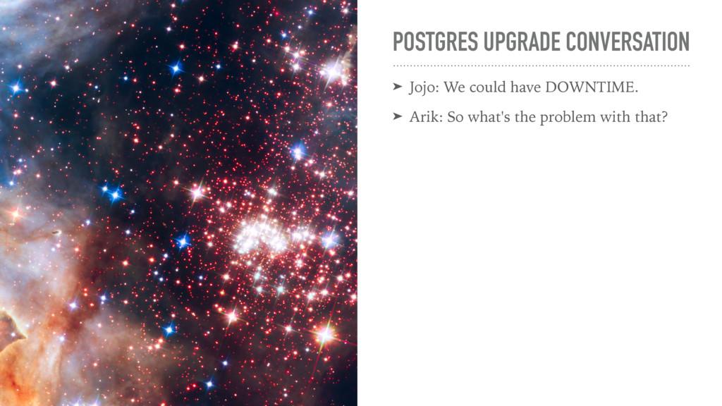 POSTGRES UPGRADE CONVERSATION ➤ Jojo: We could ...