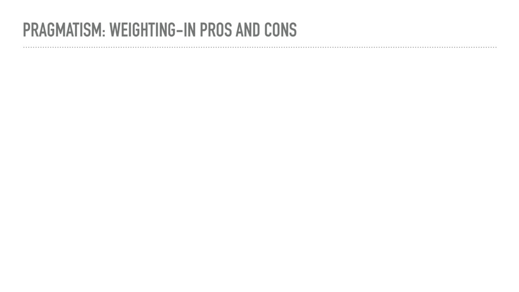 PRAGMATISM: WEIGHTING-IN PROS AND CONS