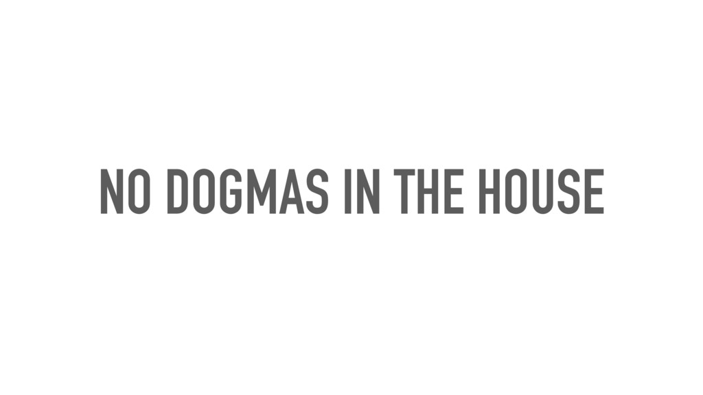 NO DOGMAS IN THE HOUSE