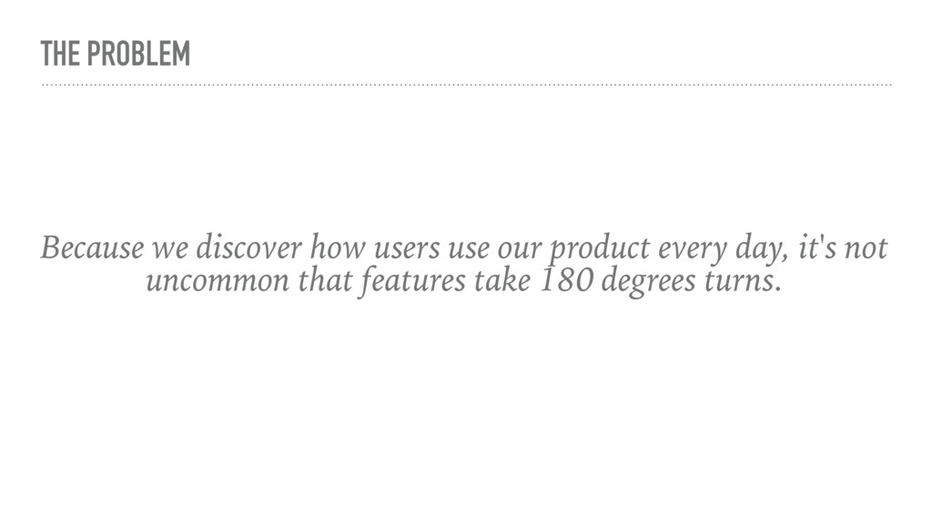 THE PROBLEM Because we discover how users use o...