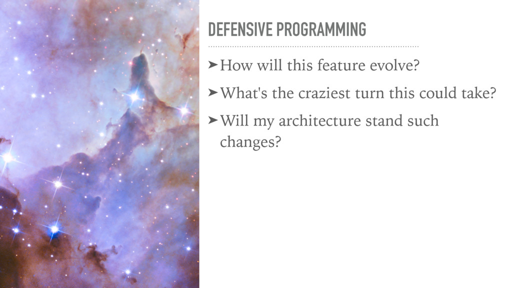 DEFENSIVE PROGRAMMING ➤How will this feature ev...