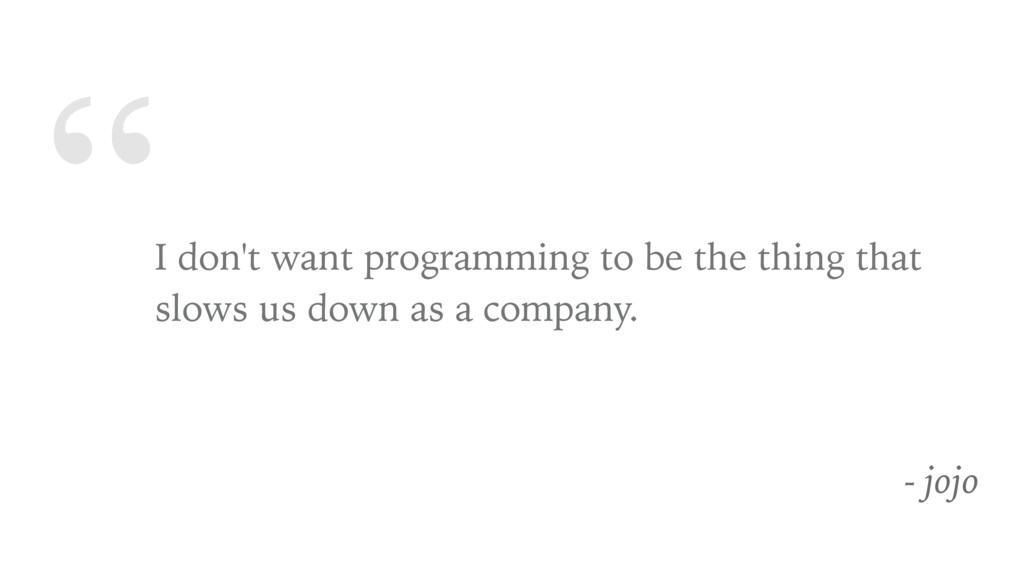 """"""" I don't want programming to be the thing that..."""