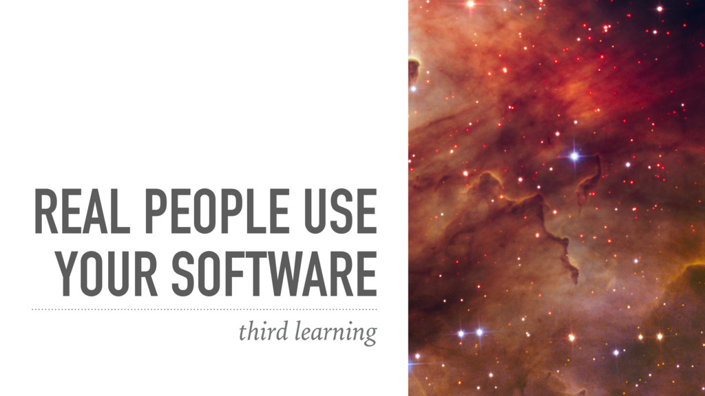 REAL PEOPLE USE YOUR SOFTWARE third learning