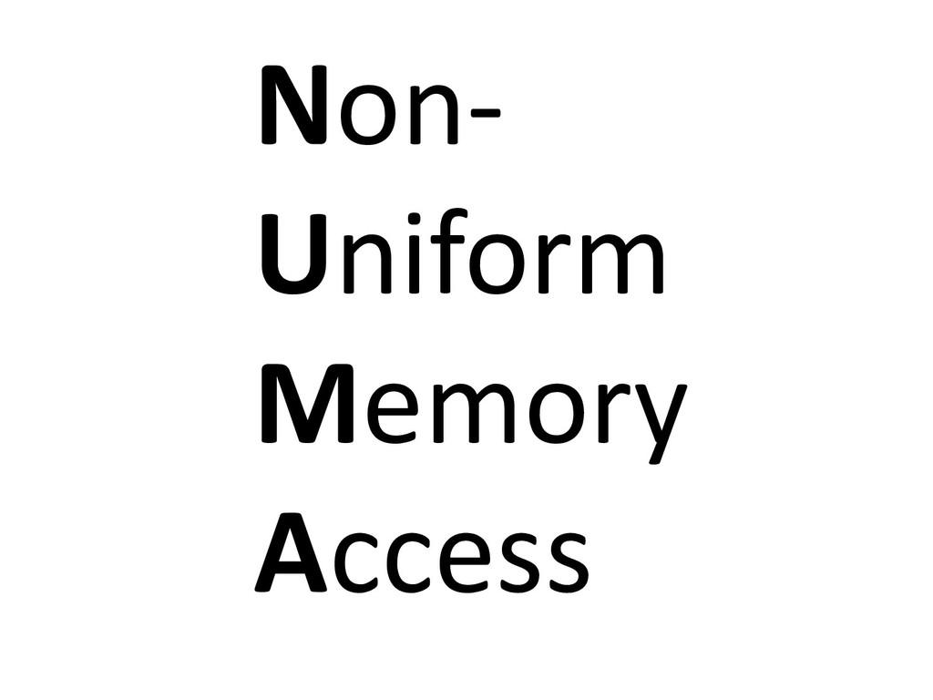 Non- Uniform Memory Access