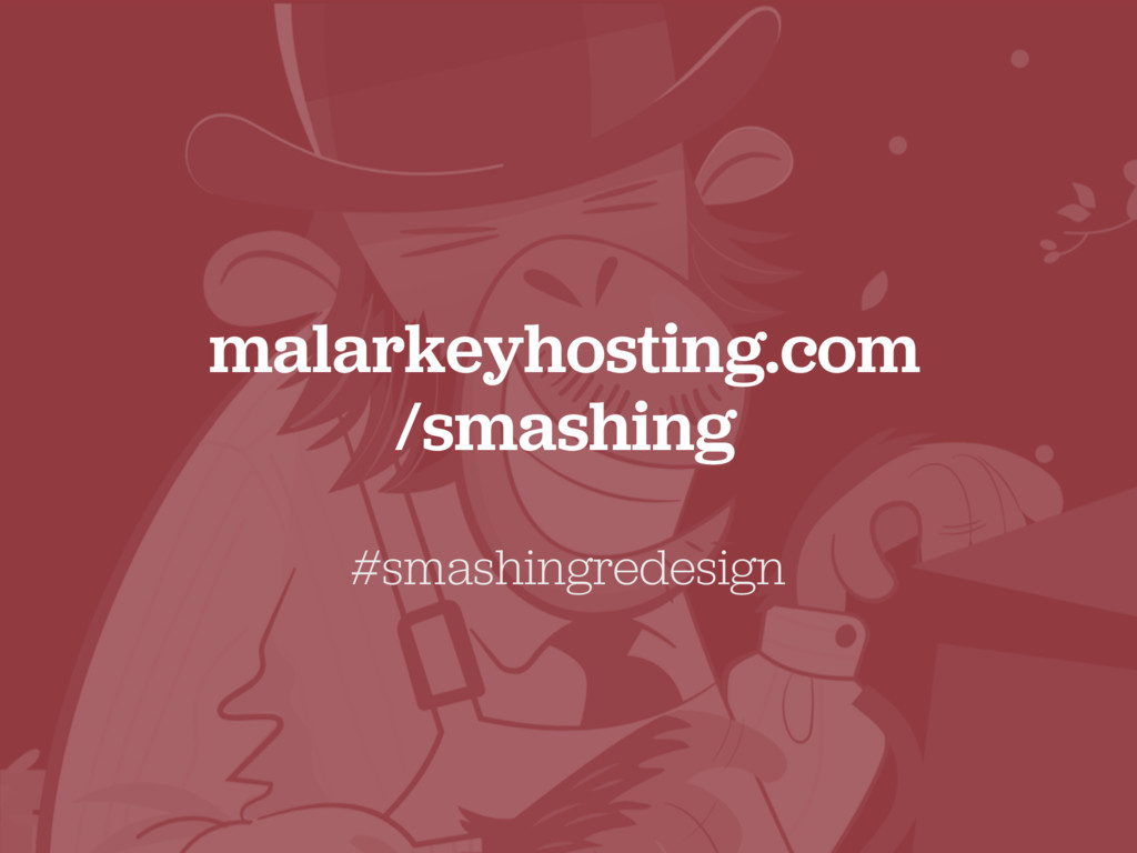 malarkeyhosting.com /smashing #smashingredesign