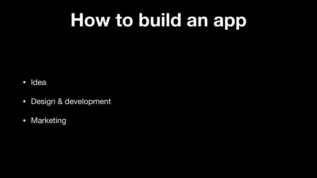 How to build an app • Idea  • Design & developm...