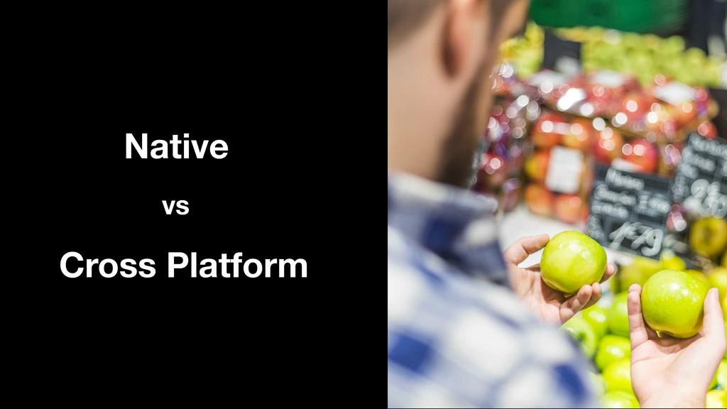 Native Cross Platform vs