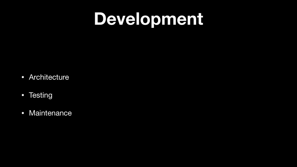Development • Architecture  • Testing  • Mainte...