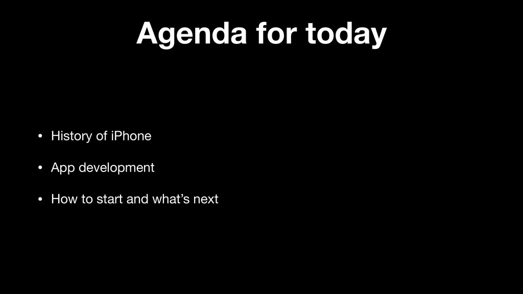 Agenda for today • History of iPhone  • App dev...