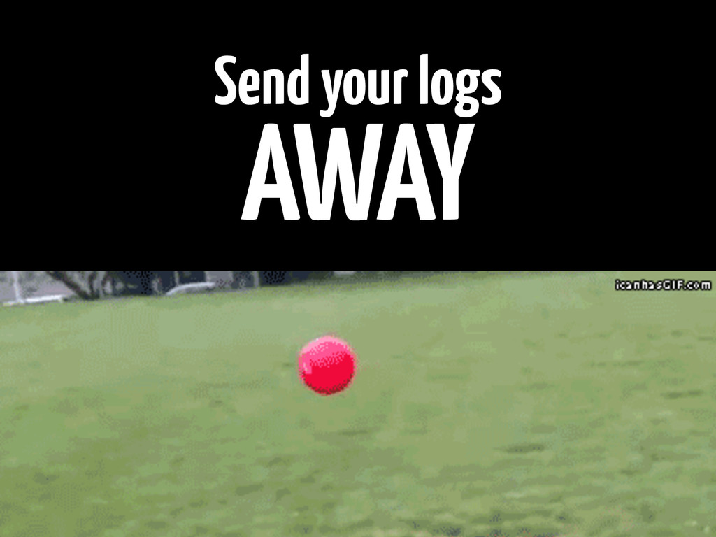 Send your logs AWAY