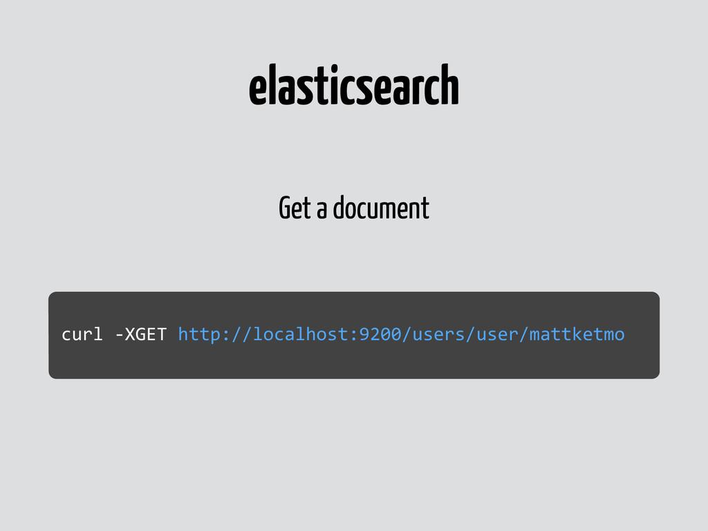 elasticsearch Get a document curl -‐XGET ...