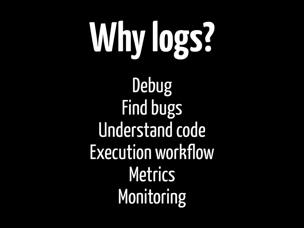 Why logs? Debug Find bugs Understand code Execu...