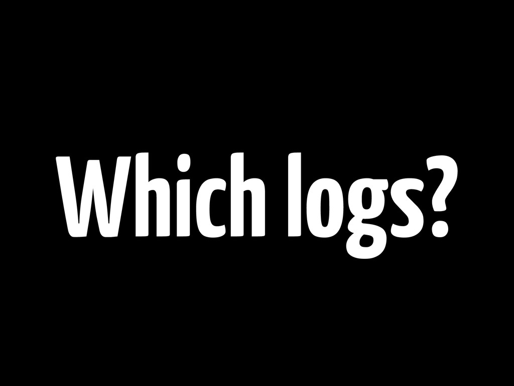 Which logs?