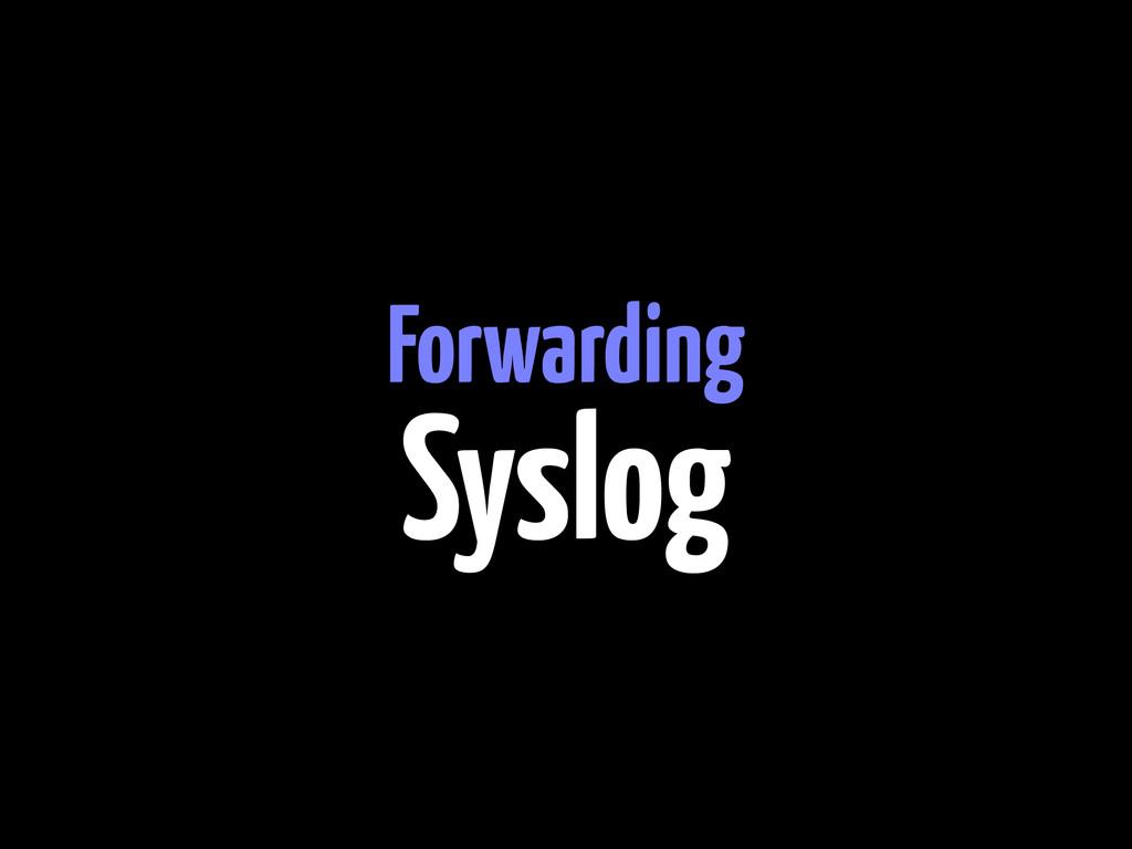 Forwarding Syslog