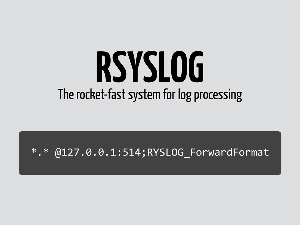 RSYSLOG The rocket-fast system for log processi...
