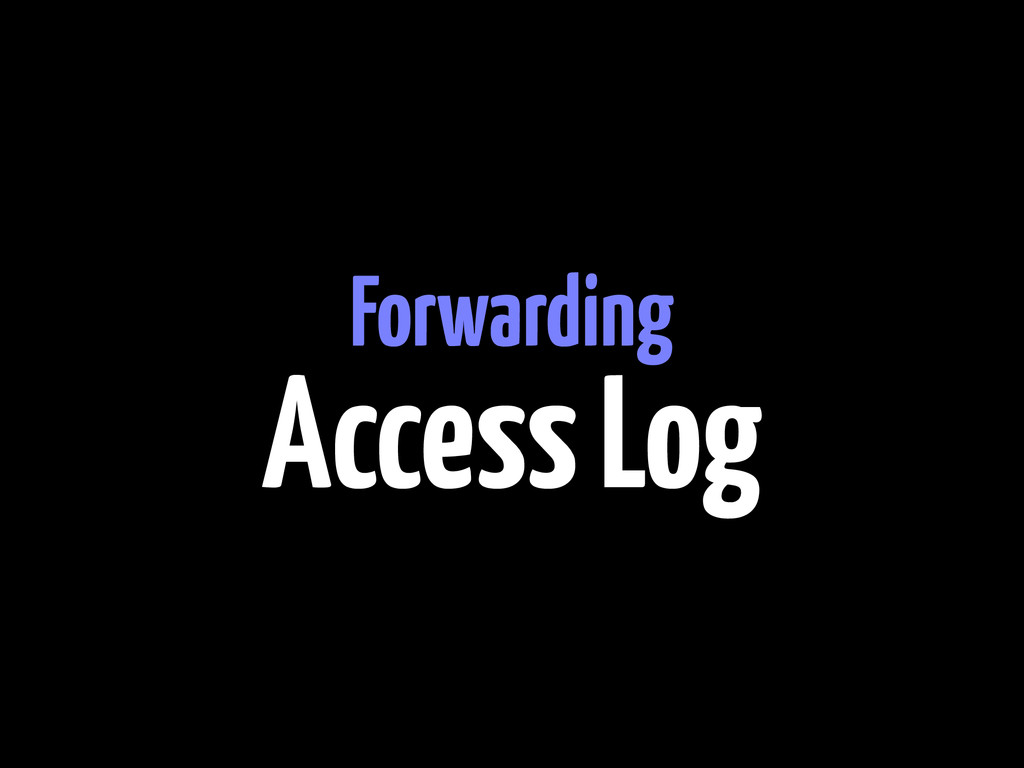 Forwarding Access Log