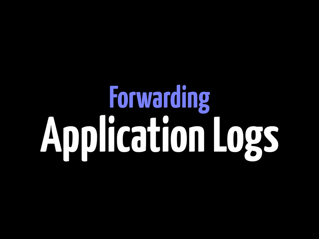 Forwarding Application Logs