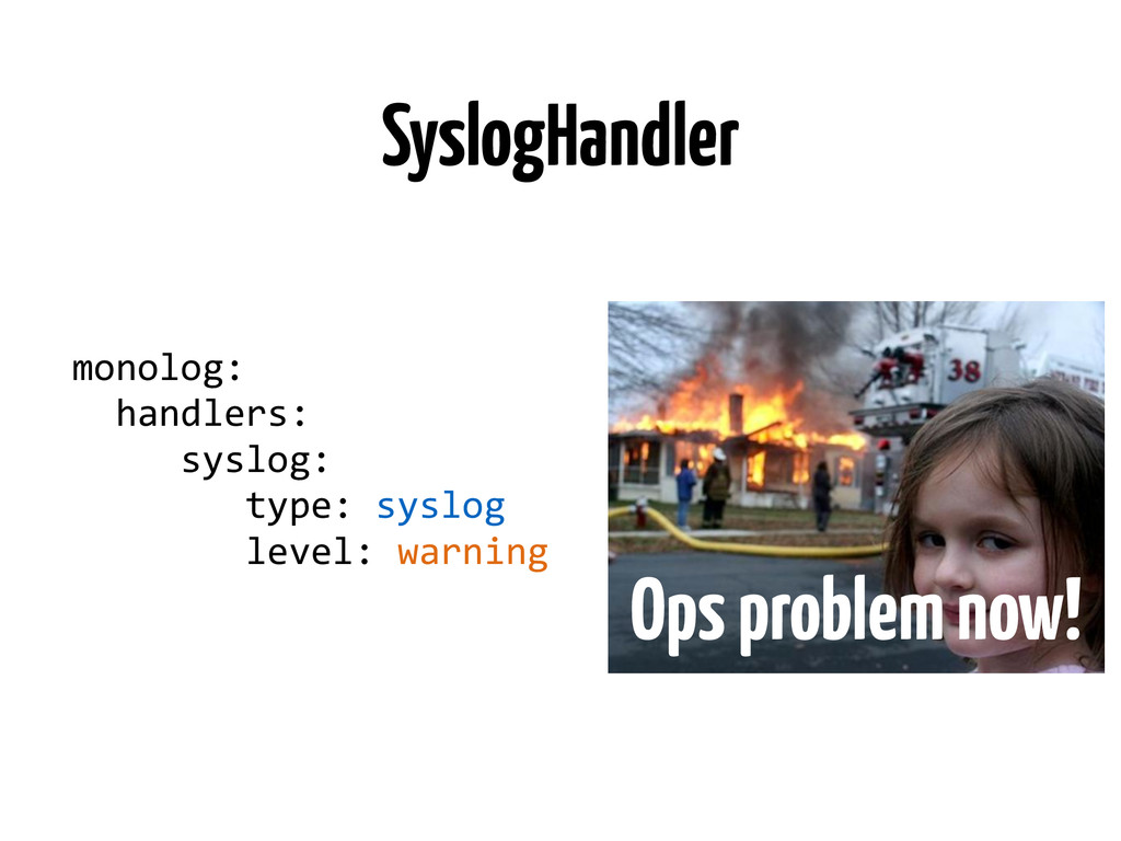 SyslogHandler monolog:    handlers: ...
