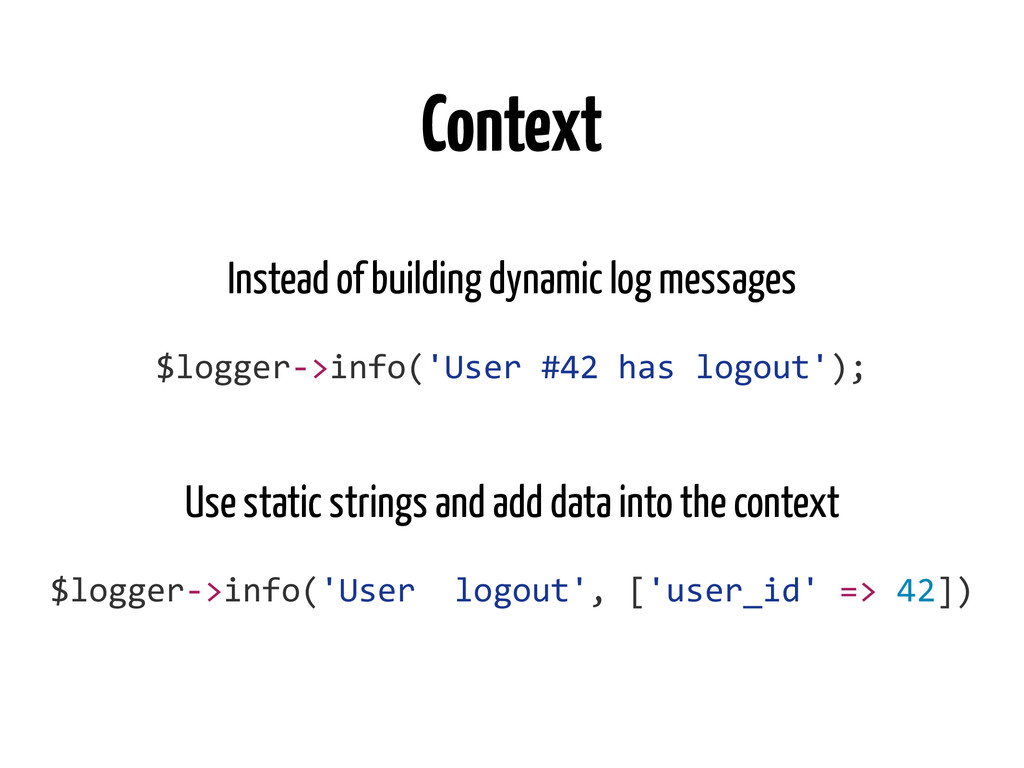 Context $logger-­‐>info('User	