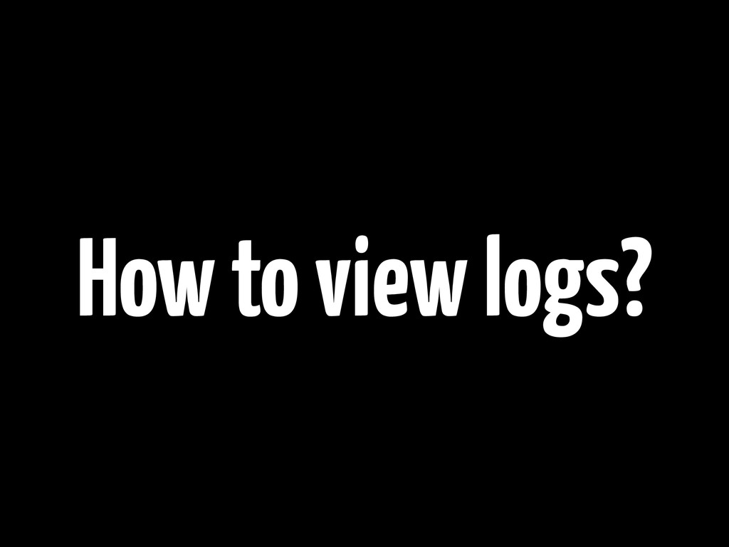 How to view logs?