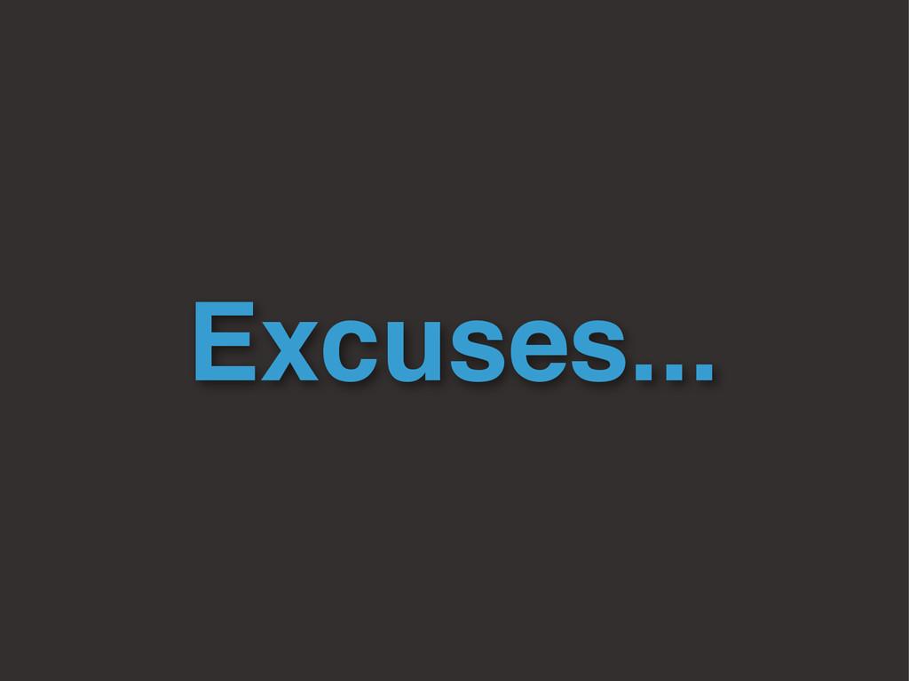 Excuses...